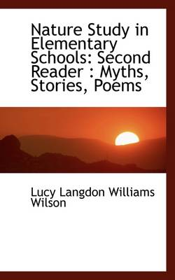 Nature Study in Elementary Schools Second Reader: Myths, Stories, Poems by Lucy Langdon Williams Wilson
