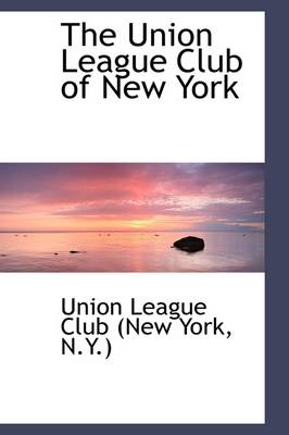 The Union League Club of New York by New York Union League Club, N y ) Union League Club (New York