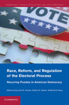 Race, Reform, and Regulation of the Electoral Process Recurring Puzzles in American Democracy by Heather K. Gerken