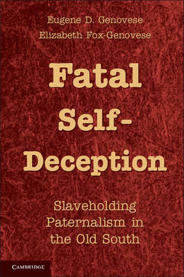 Fatal Self-Deception Slaveholding Paternalism in the Old South by Eugene D. Genovese, Elizabeth Fox-Genovese