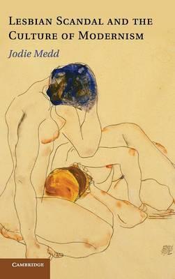 Lesbian Scandal and the Culture of Modernism by Jodie (Professor, Carleton University, Ottawa) Medd