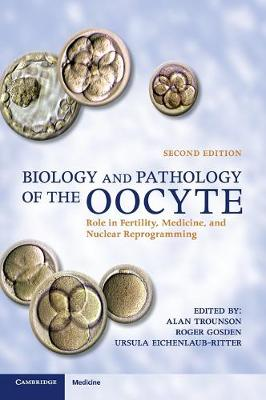 Biology and Pathology of the Oocyte Role in Fertility, Medicine and Nuclear Reprograming by Alan Trounson