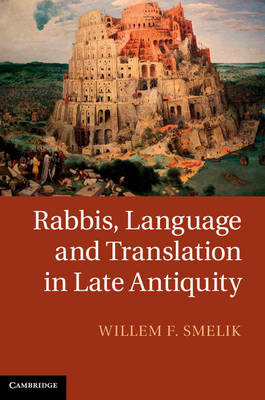 Rabbis, Language and Translation in Late Antiquity by Willem F. Smelik