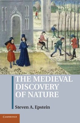 The Medieval Discovery of Nature by Steven A. (University of Kansas) Epstein