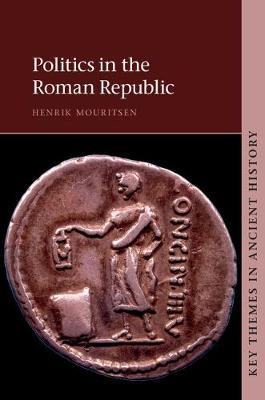 Politics in the Roman Republic by Henrik (King's College London) Mouritsen