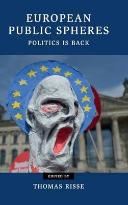 European Public Spheres Politics Is Back by Thomas (Freie Universitat Berlin) Risse