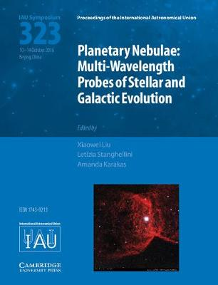 Planetary Nebulae (IAU S323) Multi-Wavelength Probes of Stellar and Galactic Evolution by Xiaowei (Peking University, Beijing) Liu