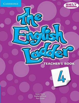 The English Ladder Level 4 Teacher's Book by Susan House, Katharine Scott, Paul House