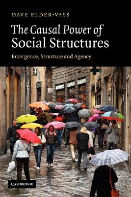 The Causal Power of Social Structures Emergence, Structure and Agency by Dave (Loughborough University) Elder-Vass