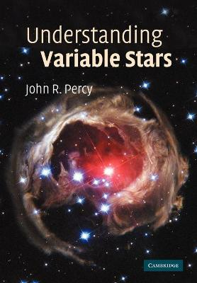 Understanding Variable Stars by John R. (University of Toronto) Percy