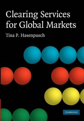 Clearing Services for Global Markets A Framework for the Future Development of the Clearing Industry by Tina P. Hasenpusch