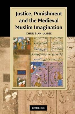 Justice, Punishment and the Medieval Muslim Imagination by Christian Lange