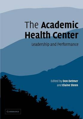 The Academic Health Center Leadership and Performance by Don E. Detmer