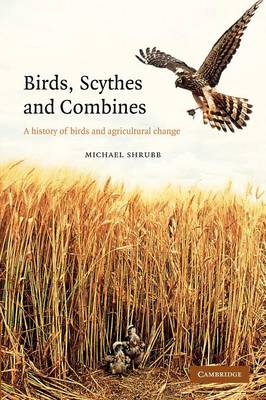 Birds, Scythes and Combines A History of Birds and Agricultural Change by Michael Shrubb