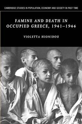 Famine and Death in Occupied Greece, 1941-1944 by Violetta (Lecturer, University of Newcastle upon Tyne) Hionidou