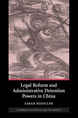 Legal Reform and Administrative Detention Powers in China by Sarah (University of Melbourne) Biddulph