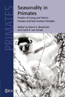 Seasonality in Primates Studies of Living and Extinct Human and Non-Human Primates by Diane K. (Duke University, North Carolina) Brockman