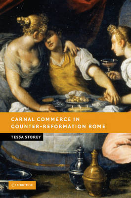 Carnal Commerce in Counter-Reformation Rome by Tessa (University of Leicester) Storey