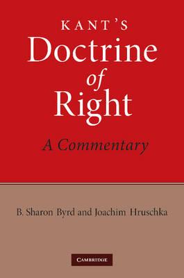Kant's Doctrine of Right A Commentary by B. Sharon (Friedrich-Schiller-Universitat, Jena, Germany) Byrd, Joachim (Friedrich-Alexander-Universitat Erlangen-Nur Hruschka