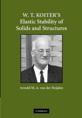 W. T. Koiter's Elastic Stability of Solids and Structures by Arnold M. A. van der (Technische Universiteit Delft, The Netherlands) Heijden