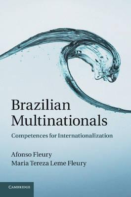 Brazilian Multinationals Competences for Internationalization by Afonso (Universidade de Sao Paulo) Fleury, Maria Tereza Leme (Fundacao Getulio Vargas, Rio de Janeiro) Fleury