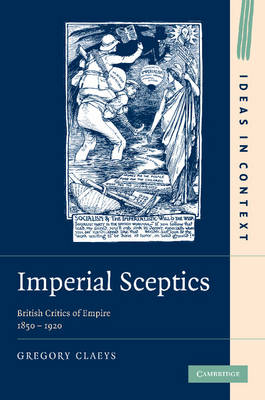 Imperial Sceptics British Critics of Empire, 1850-1920 by Gregory (Royal Holloway, University of London) Claeys