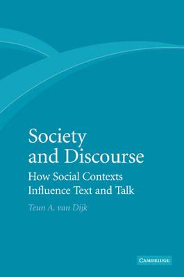 Society and Discourse How Social Contexts Influence Text and Talk by Teun A. van Dijk