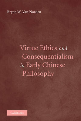 Virtue Ethics and Consequentialism in Early Chinese Philosophy by Bryan Van Norden