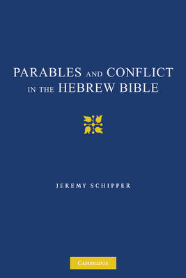Parables and Conflict in the Hebrew Bible by Jeremy (Temple University, Philadelphia) Schipper