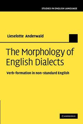 The Morphology of English Dialects Verb-Formation in Non-standard English by Lieselotte Anderwald