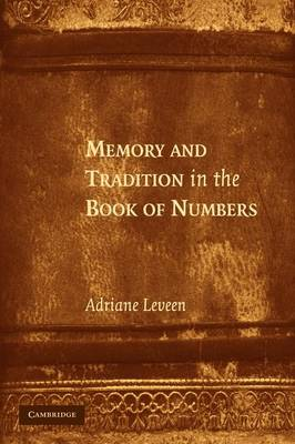 Memory and Tradition in the Book of Numbers by Adriane (Stanford University, California) Leveen
