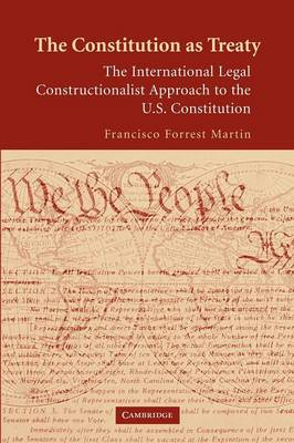 The Constitution as Treaty The International Legal Constructionalist Approach to the US Constitution by Francisco Forrest Martin