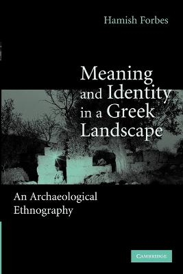 Meaning and Identity in a Greek Landscape An Archaeological Ethnography by Hamish (University of Nottingham) Forbes