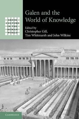 Galen and the World of Knowledge by Christopher (University of Exeter) Gill