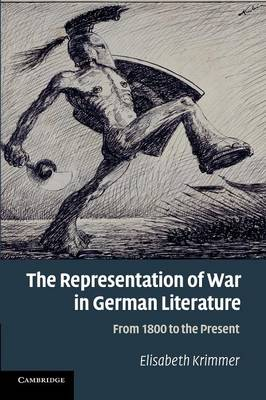 The Representation of War in German Literature From 1800 to the Present by Elisabeth Krimmer