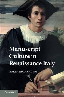 Manuscript Culture in Renaissance Italy by Brian (University of Leeds) Richardson