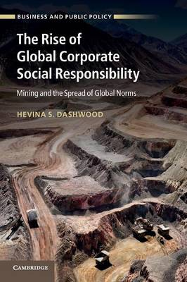 The Rise of Global Corporate Social Responsibility Mining and the Spread of Global Norms by Hevina S. Dashwood