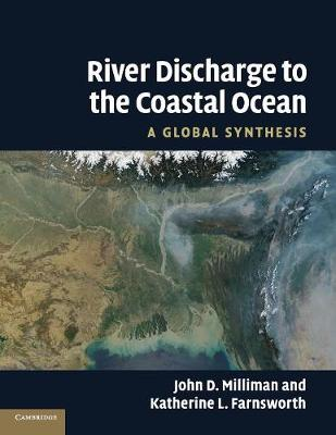 River Discharge to the Coastal Ocean A Global Synthesis by John D. (College of William and Mary, Virginia) Milliman, Katherine L. Farnsworth