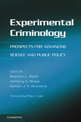 Experimental Criminology Prospects for Advancing Science and Public Policy by Brandon C. Welsh