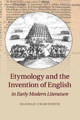 Etymology and the Invention of English in Early Modern Literature by Hannah (King's College London) Crawforth