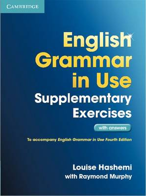 English Grammar in Use Supplementary Exercises with Answers by Louise Hashemi, Raymond Murphy