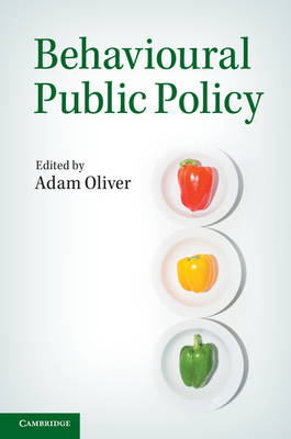 Behavioural Public Policy by Adam (London School of Economics and Political Science) Oliver