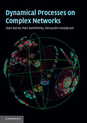 Dynamical Processes on Complex Networks by Alessandro Vespignani, Alain Barrat, Marc Barthelemy