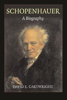 Schopenhauer A Biography by David Edgar Cartwright