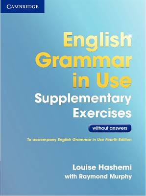 English Grammar in Use Supplementary Exercises .without Answers by Louise Hashemi, Raymond Murphy