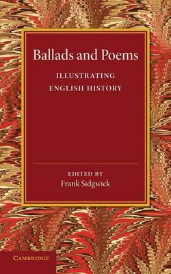 Ballads and Poems Illustrating English History by Frank Sidgwick