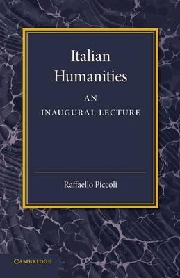 Italian Humanities An Inaugural Lecture by Raffaello Piccoli