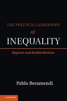 The Political Geography of Inequality Regions and Redistribution by Pablo (Duke University, North Carolina) Beramendi
