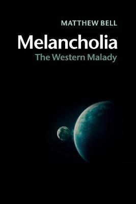 Melancholia The Western Malady by Matthew Bell