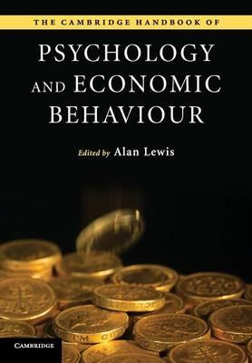 The Cambridge Handbook of Psychology and Economic Behaviour by Alan Lewis